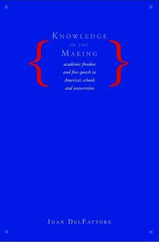 9780300111811: Knowledge in the Making: Academic Freedom and Free Speech in America's Schools and Universities