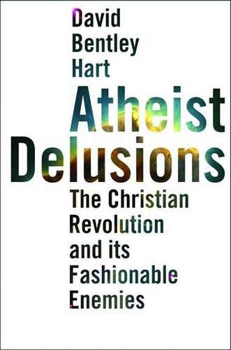 9780300111903: Atheist Delusions: The Christian Revolution and Its Fashionable Enemies