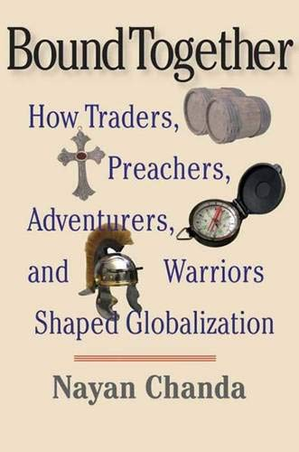 9780300112016: Bound Together: How Traders, Preachers, Adventurers, and Warriors Shaped Globalization