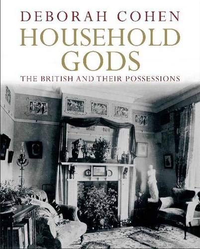 Household Gods : The British and Their Possessions