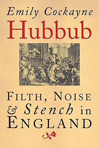 9780300112146: Hubbub - Filth, Noise and Stench in England: Filth, Noise, and Stench in England, 1600-1770