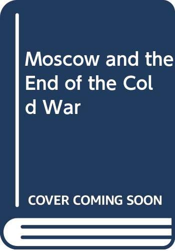 9780300112160: Moscow and the End of the Cold War