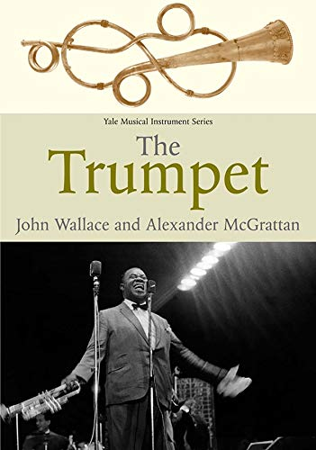 The Trumpet (Yale Musical Instrument Series): Wallace, John; McGrattan, Alexander