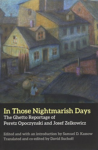9780300112313: In Those Nightmarish Days: The Ghetto Reportage of Peretz Opoczynski and Josef Zelkowicz (New Yiddish Library Series)
