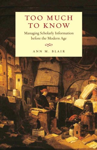 9780300112511: Too Much to Know: Managing Scholarly Information before the Modern Age