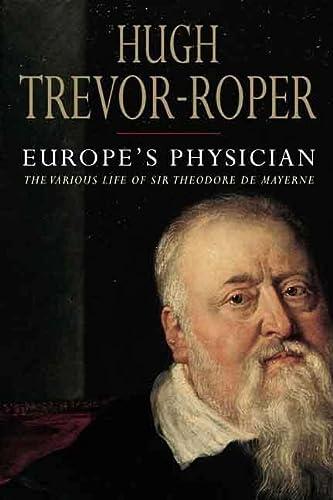 Europe's Physician: The Various Life of Theodore: Hugh Trevor-Roper