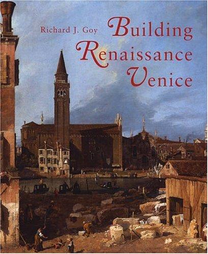 Building Renaissance Venice: Patrons, Architects, and Builders c. 1430-1500.: GOY, Richard: