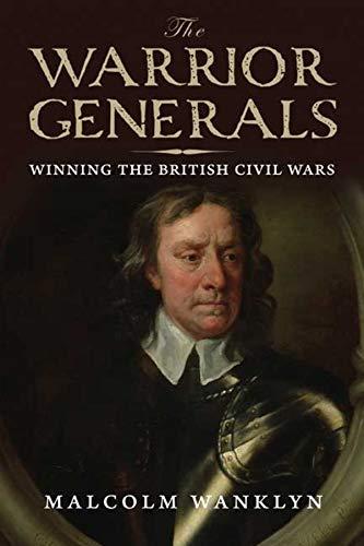 9780300113082: The Warrior Generals: Winning the British Civil Wars: 1642-1652
