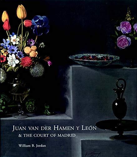Juan Van Der Hamen Y Leon and the Court of Madrid (Hardback): William B. Jordan