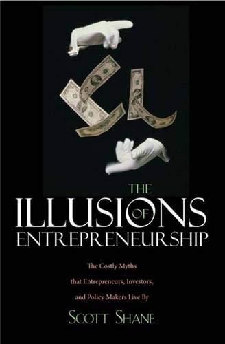 9780300113310: The Illusions of Entrepreneurship: The Costly Myths That Entrepreneurs, Investors, and Policy Makers Live By