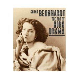9780300113433: Sarah Bernhardt: The Art of High Drama