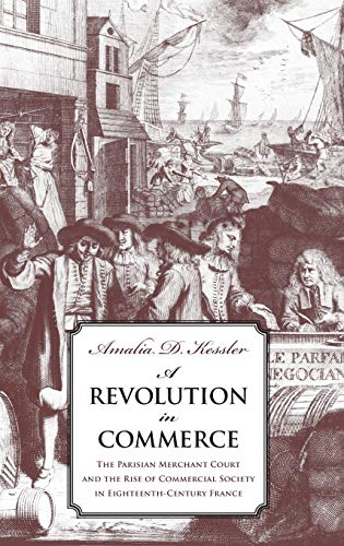 9780300113976: A Revolution in Commerce - The Parisian Merchant Court and the Rise of Commercial Society in Eighteenth-Century France