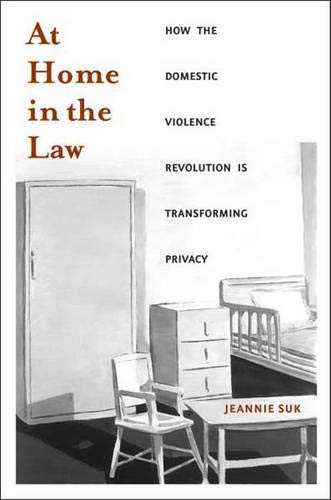 At Home in the Law: How the Domestic Violence Revolution Is Transforming Privacy: Jeannie Suk