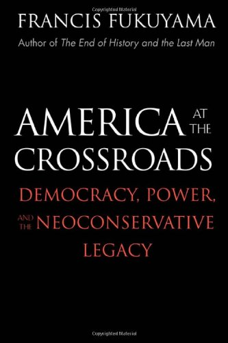 America At The Crossroads: Fukuyama, Francis: