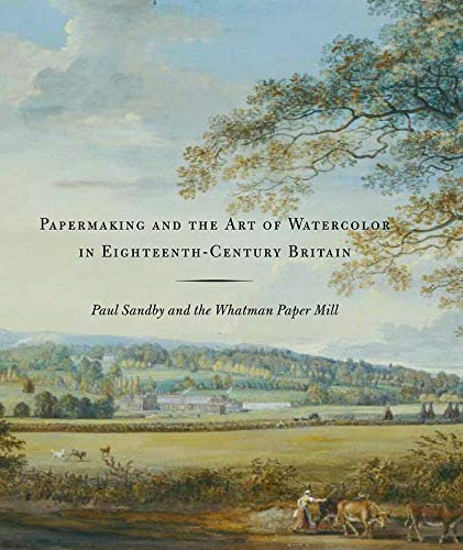 9780300114355: Papermaking and the Art of Watercolor in Eighteenth–Century Britain – Paul Sandby and the Whatman Paper Mill
