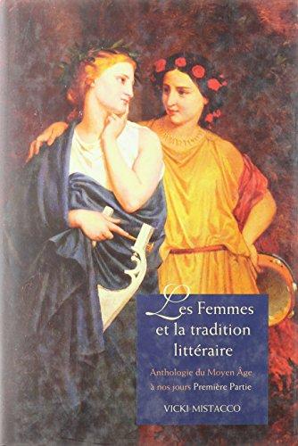 9780300114430: Les femmes et la tradition littéraire: Anthologie du Moyen Âge à nos jours Première partie: XIIe-XVIIIe siècles
