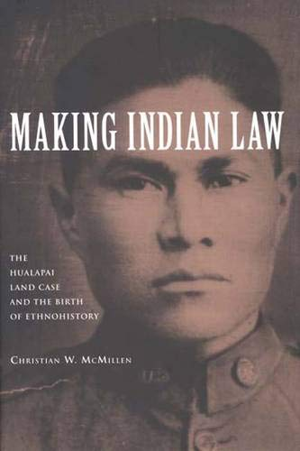 9780300114607: Making Indian Law: The Hualapai Land Case and the Birth of Ethnohistory (The Lamar Series in Western History)