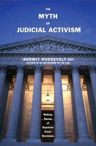 9780300114683: The Myth of Judicial Activism: Making Sense of Supreme Court Decisions