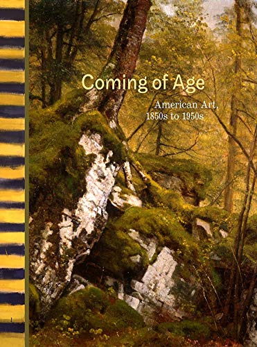 Coming of Age : American Art, 1850s To 1950s