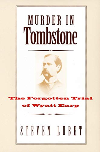 9780300115277: Murder in Tombstone: The Forgotten Trial of Wyatt Earp (The Lamar Series in Western History)