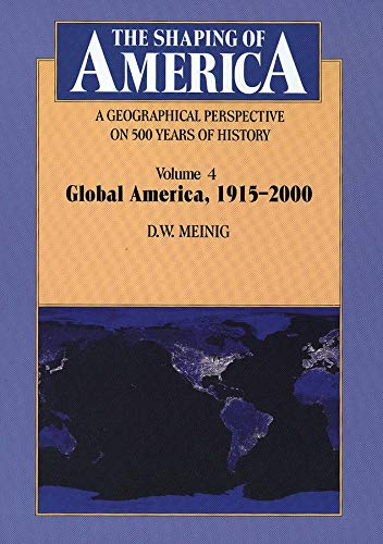 9780300115284: The Shaping of America: A Geographical Perspective on 500 Years of History: Volume 4: Global America, 1915–2000 (Shaping of America; A Geographical Perspective of 500 Years of History)