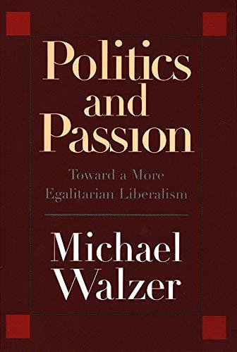 Politics and Passion: Toward a More Egalitarian: Michael Walzer