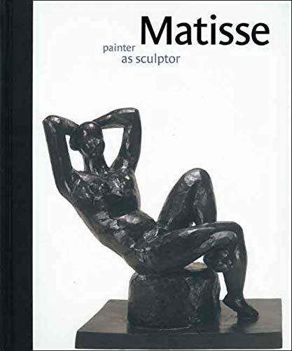 Matisse painter as sculptor. The Baltimore Museum of Art/ Dallas Museum of Art.: Matisse, ...