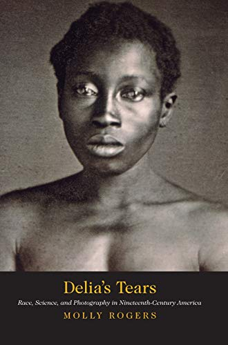 9780300115482: Delia's Tears: Race, Science, and Photography in Nineteenth-Century America