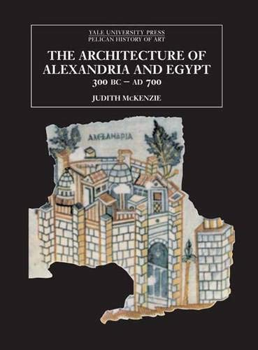 9780300115550: The Architecture of Alexandria and Egypt 300 B.C.--A.D. 700 (The Yale University Press Pelican History of Art Series)