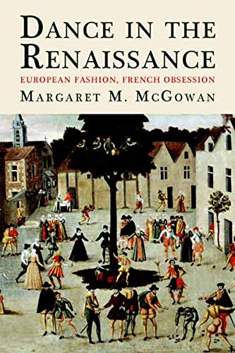 Dance In The Rennaissance and#8211; European Fashion, French Obsession: Margaret Mcgowan