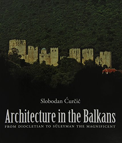 9780300115703: Architecture in the Balkans: From Diocletian to Suleyman the Magnificent, c. 300-1550