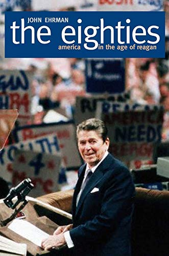 9780300115826: The Eighties: America in the Age of Reagan
