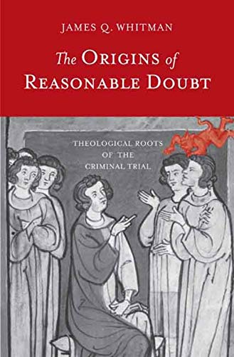 9780300116007: The Origins of Reasonable Doubt: Theological Roots of the Criminal Trial (Yale Law Library Series in Legal History and Reference)