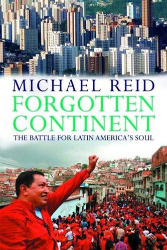 Forgotten Continent. The Battle for Latin America's Soul.: Reid, Michael