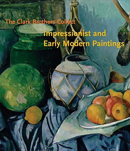 9780300116199: The Clark Brothers Collect: Impressionist and Early Modern Paintings (Clark Art Institute)