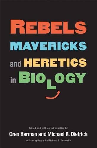 Rebels, Mavericks, and Heretics in Biology: Editor-Oren Harman; Editor-Michael