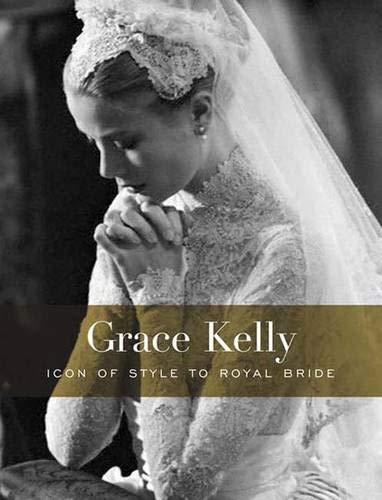 Grace Kelly: Icon of Style to Royal Bride: Haugland, H. Kristina