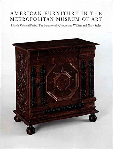 9780300116472: American Furniture in The Metropolitan Museum of Art: I. Early Colonial Period: The Seventeenth-Century and William and Mary Styles