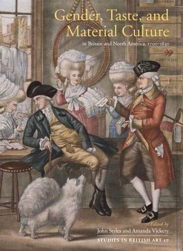 9780300116595: Gender, Taste, and Material Culture in Britain and North America, 1700-1830 (Studies in British Art)