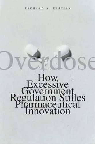 9780300116649: Overdose: How Excessive Government Regulation Stifles Pharmaceutical Innovation