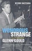 9780300116731: Wondrous Strange: The Life and Art of Glenn Gould
