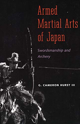 Armed Martial Arts of Japan: Swordsmanship and Archery: G. Hurst I Ii
