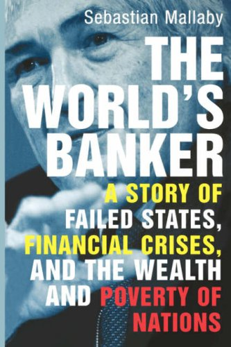 The World's Banker: A Story of Failed States, Financial Crises, and the Wealth and Poverty of Nat...