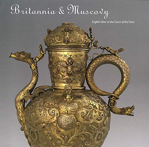 Britannia and Muscovy: English Silver at the Court of the Tsars (Hardback)