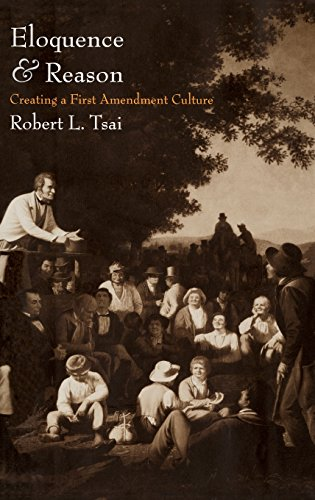 Eloquence and reason : creating a First Amendment culture.: Tsai, Robert L.