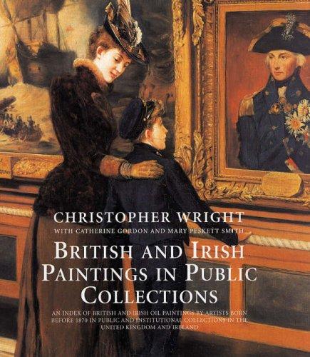 British and Irish Paintings in Public Collections: An Index of British and Irish Oil Paintings by ...