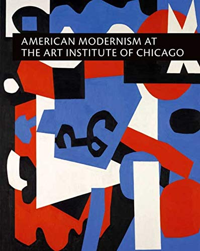 American Modernism at the Art Institute of Chicago: From World War I to 1955 (Hardback): Judith A. ...