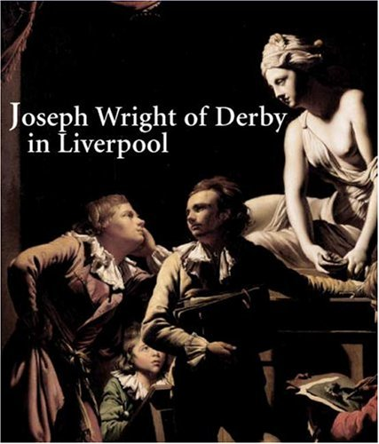 9780300117455: Joseph Wright of Derby and the 'Dawn of Taste' in Liverpool (Yale Center for British Art)