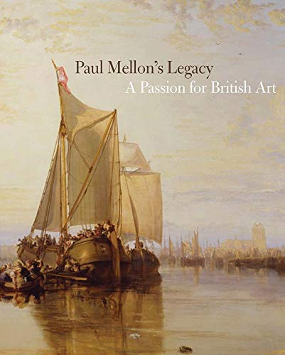 9780300117462: Paul Mellon's Legacy: A Passion for British Art (Yale Center for British Art)