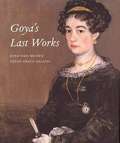 Goya's Last Works: Brown, Jonathan and Galassi, Susan Grace